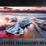 Jaki telewizor 49 cali kupić? (maj 2021)