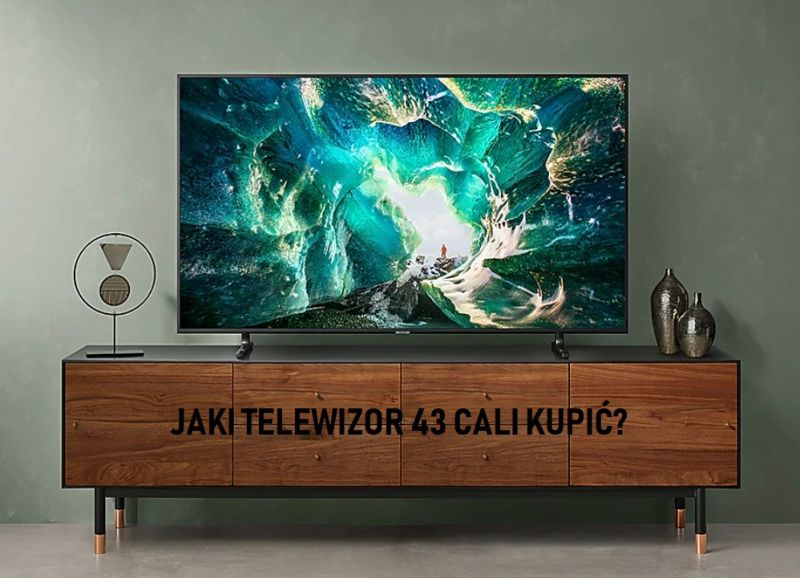 Jaki telewizor 43 cali kupić?