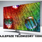 Najlepsze telewizory 100 Hz (luty 2021)