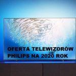 Który telewizor Philips wybrać?