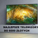 Jaki telewizor do 6000 zł? (maj 2021)