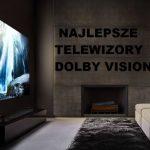 TOP10: najlepsze telewizory z Dolby Vision (styczeń 2021)