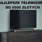 Jaki telewizor do 5500 zł? (maj 2021)