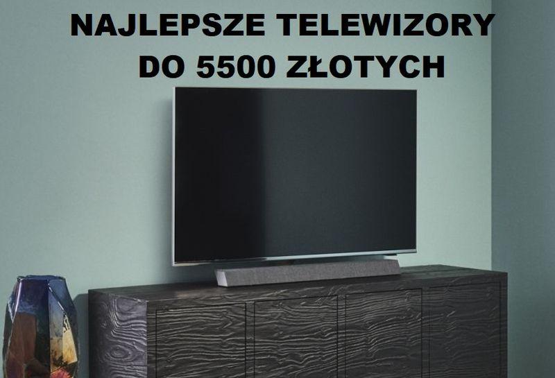 Jaki telewizor do 5500 zł?