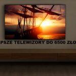 Jaki telewizor do 6500 zł? (maj 2021)