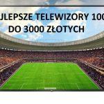 Najlepsze telewizory 100 Hz do 3000 zł (czerwiec 2021)