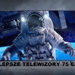 Najlepsze telewizory 75 cali (maj 2021)