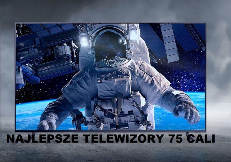 Najlepsze telewizory 75 cali