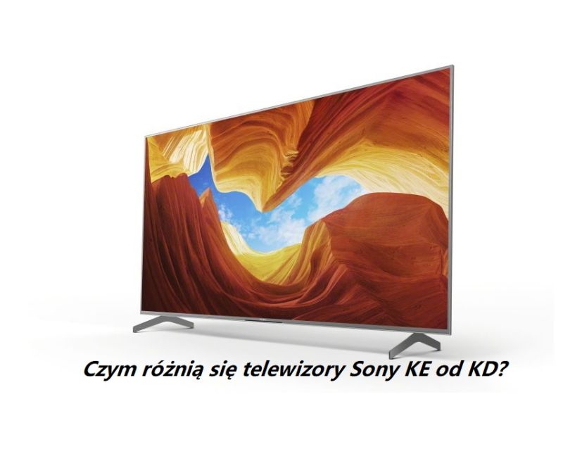 Czym różnią się telewizory Sony KE od KD?